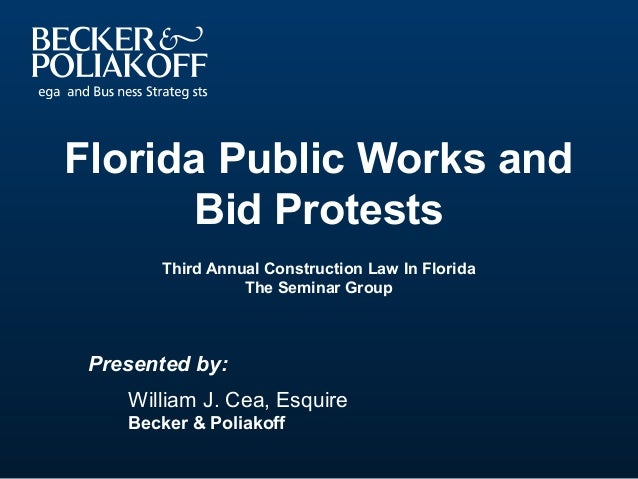 Florida Public Works and  Bid Protests  Third Annual Construction Law In Florida  The Seminar Group  Presented by:  Willia...
