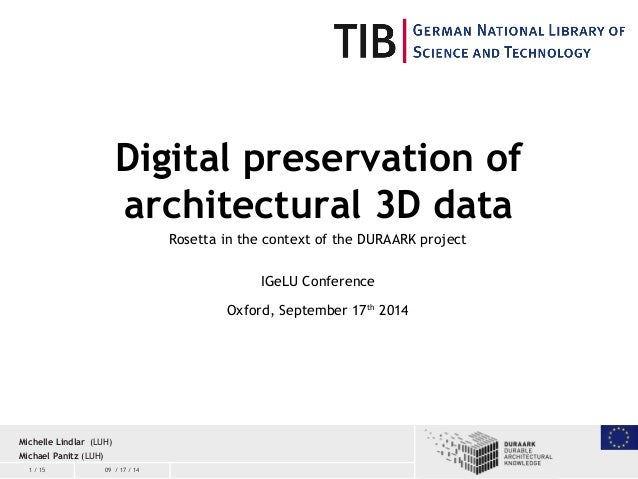 1 / 15 09 / 17 / 14 Digital preservation of architectural 3D data Rosetta in the context of the DURAARK project IGeLU Conf...