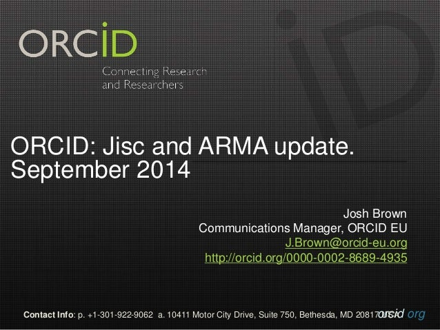 ORCID: Jisc and ARMA update.  September 2014  Josh Brown  Communications Manager, ORCID EU  J.Brown@orcid-eu.org  http://o...