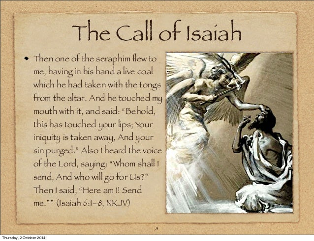 the calling of isaiah Like nephi and abinadi, the savior may also have had more personal reasons  for calling isaiah great biblical scholars have found that isaiah.