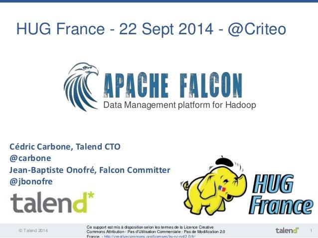HUG France - 22 Sept 2014 - @Criteo  Data Management platform for Hadoop  Cédric Carbone, Talend CTO  @carbone  Jean-Bapti...