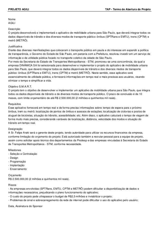 PROJETO AGILI TAP - Termo de Abertura do Projeto  Nome  AGILI  Descrição  O projeto desenvolverá e implementará o aplicati...