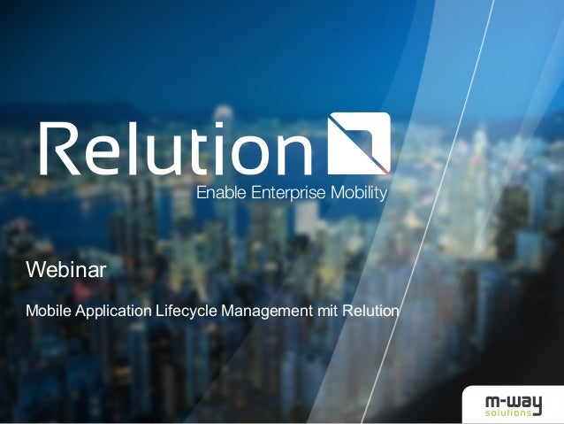 Enable Enterprise Mobility  Webinar  Mobile Application Lifecycle Management mit Relution