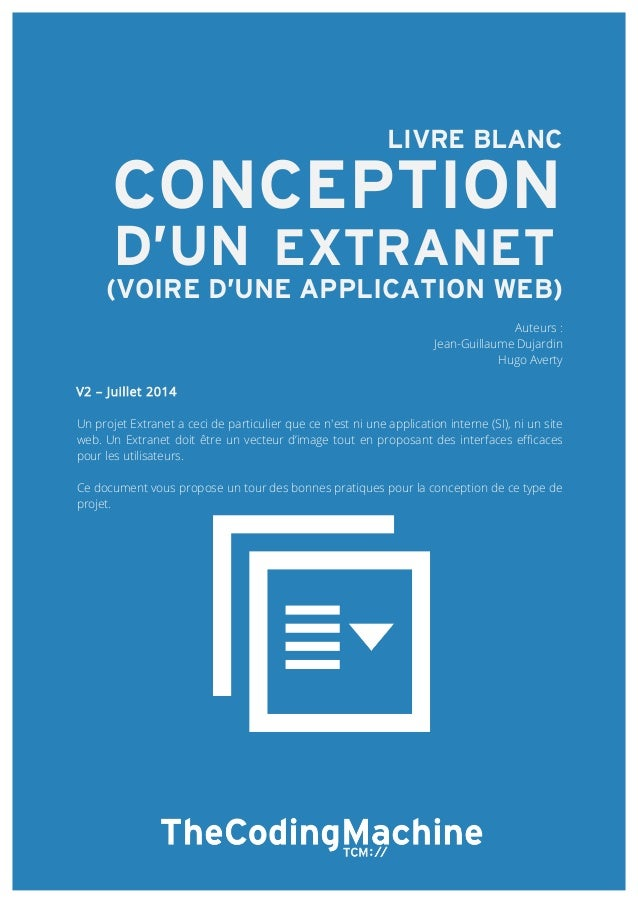 LIVRE BLANC  CONCEPTION  D'UN EXTRANET  (VOIRE D'UNE APPLICATION WEB)  Auteurs :  Jean-Guillaume Dujardin  Hugo Averty  V2...