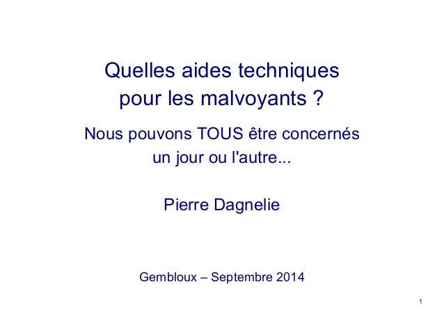 1 Quelles aides techniques pour les malvoyants ? Nous pouvons TOUS être concernés un jour ou l'autre... Pierre Dagnelie Ge...