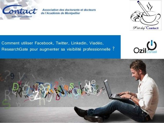 Comment utiliser Facebook, Twitter, Linkedin, Viadéo,  ResearchGate pour augmenter sa visibilité professionnelle ?