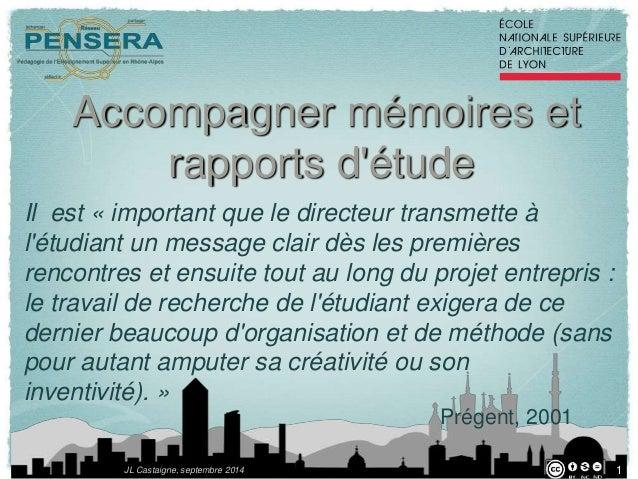 Accompagner mémoires et  rapports d'étude  JL Castaigne, septembre 2014  1  Il est « important que le directeur transmette...