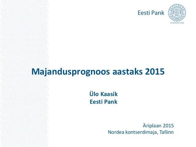 Majandusprognoos aastaks 2015  Ülo Kaasik  Eesti Pank  Äriplaan 2015  Nordea kontserdimaja, Tallinn