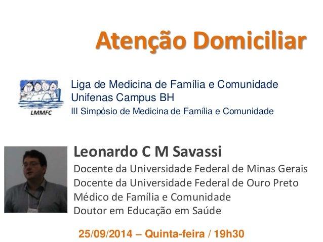 Atenção Domiciliar  Liga de Medicina de Família e Comunidade  Unifenas Campus BH  III Simpósio de Medicina de Família e Co...