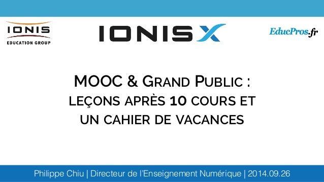 MOOC & GRAND PUBLIC :  LEÇONS APRÈS 10 COURS ET  UN CAHIER DE VACANCES  Philippe Chiu | Directeur de l'Enseignement Numéri...