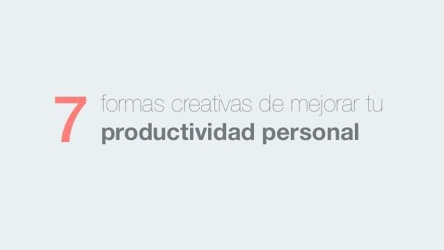 formas creativas de mejorar tu  7 productividad personal