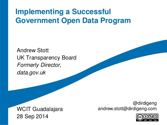 Implementing a Successful Government Open Data Program  Andrew Stott  UK Transparency Board  Formerly Director,  data.gov....