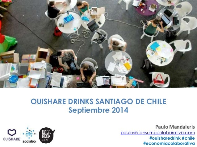 OUISHARE DRINKS SANTIAGO DE CHILE  Septiembre 2014  Paulo Mandaleris  paulo@consumocolaborativo.com  #ouisharedrink #chile...