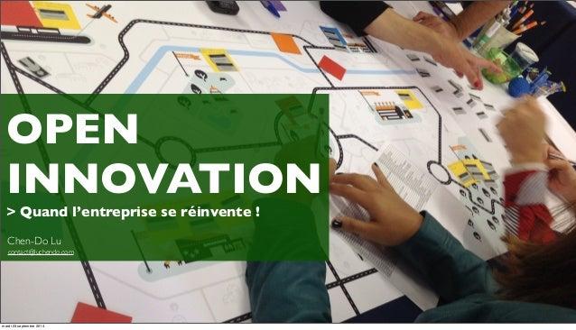 OPEN  INNOVATION  > Quand l'entreprise se réinvente !  Chen-Do Lu  contact@luchendo.com  mardi 23 septembre 2014