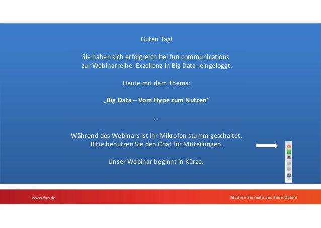 Guten Tag!  Sie haben sich erfolgreich bei fun communications  zur Webinarreihe -Exzellenz in Big Data- eingeloggt.  Heute...