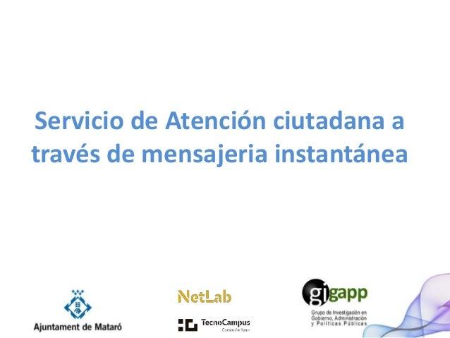 Servicio de Atención ciutadana a  través de mensajeria instantánea