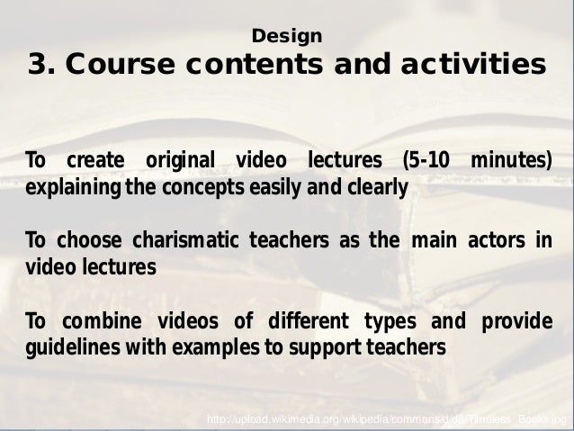 Design 3. Course contents and activities  http://upload.wikimedia.org/wikipedia/commons/d/d6/Timeless_Books.jpg  To create...