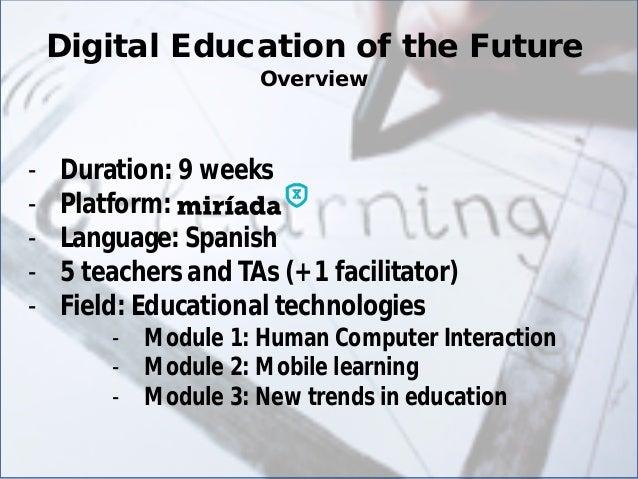 Digital Education of the Future  Overview  -  Duration: 9 weeks  -  Platform:  -  Language: Spanish  -  5 teachers and TAs...
