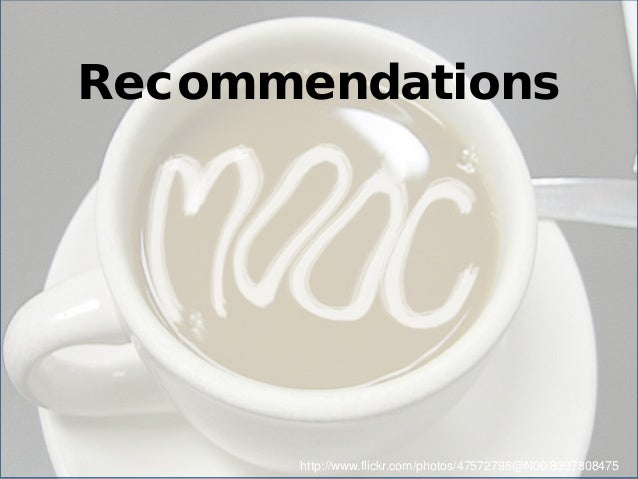 Recommendations  http://www.flickr.com/photos/47572798@N00/8397808475