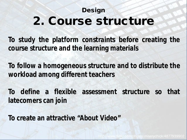 Design 2. Course structure  http://www.flickr.com/photos/miserychick/4877939902  To study the platform constraints before ...