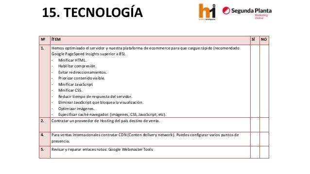 15. TECNOLOGÍA  Nº  ÍTEM  SÍ  NO  1.  Hemosoptimizado el servidor y nuestra plataforma de ecommerce para que cargue rápido...