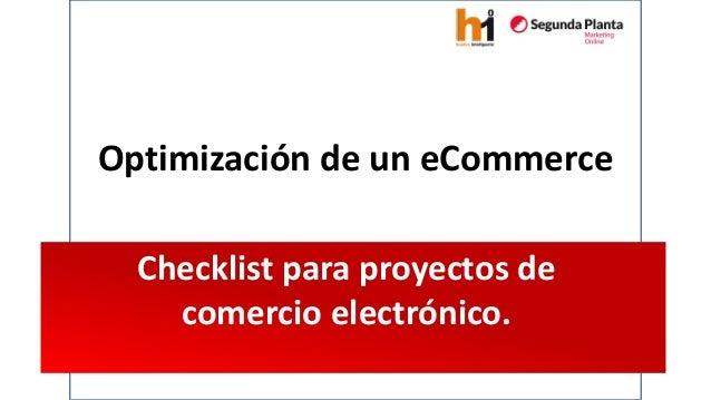 Optimización de un eCommerce  Checklist para proyectos de comercio electrónico.