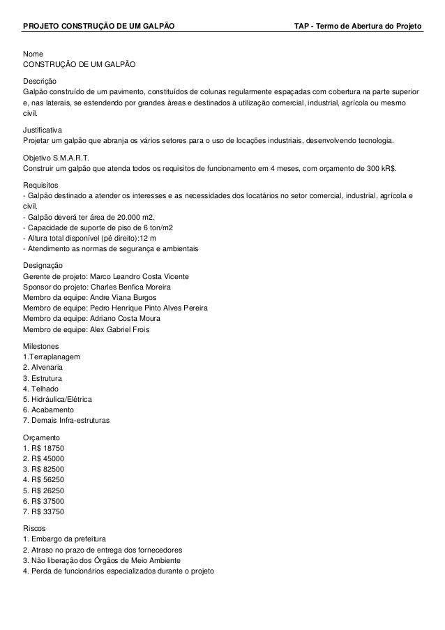 PROJETO CONSTRUÇÃO DE UM GALPÃO TAP - Termo de Abertura do Projeto  Nome  CONSTRUÇÃO DE UM GALPÃO  Descrição  Galpão const...