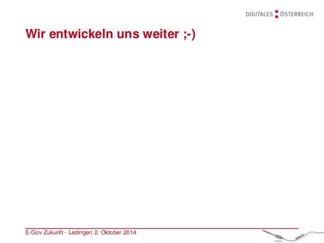 Wir entwickeln uns weiter ;-) E-Gov Zukunft - Ledinger| 2. Oktober 2014