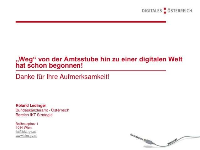 """""""Weg"""" von der Amtsstube hin zu einer digitalen Welt hat schon begonnen! Danke für Ihre Aufmerksamkeit! Roland Ledinger Bun..."""