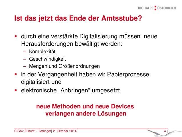 E-Gov Zukunft - Ledinger| 2. Oktober 2014 4 | Ist das jetzt das Ende der Amtsstube?  durch eine verstärkte Digitalisierun...