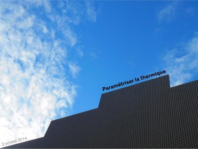 DPEA Post Carbone – ENSAVT 2Paramétriser la thermique Architecture paramétrique vs Computational design