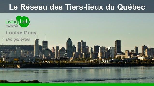 Le Réseau des Tiers-lieux du Québec  Louise Guay  Dir. générale  1