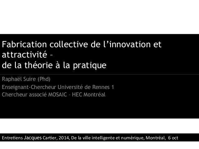 Fabrication collective de l'innovation et  attractivité –  de la théorie à la pratique  Raphaël Suire (Phd)  Enseignant-Ch...
