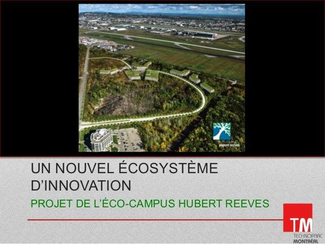 UN NOUVEL ÉCOSYSTÈME  D'INNOVATION  PROJET DE L'ÉCO-CAMPUS HUBERT REEVES