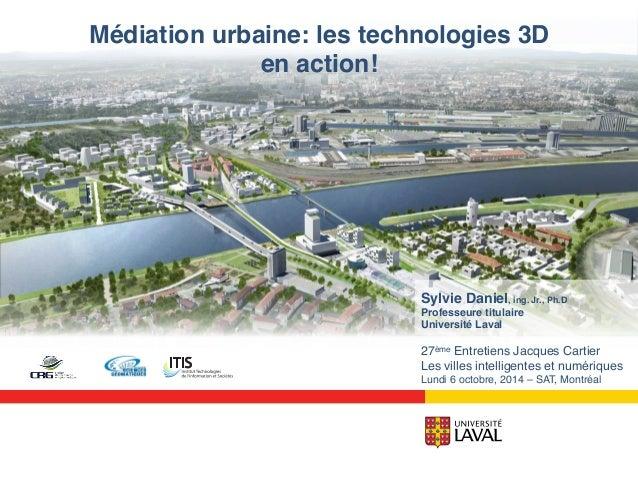 """Médiation urbaine: les technologies 3D  en action!!  Sylvie Daniel, ing. Jr., Ph.D""""  Professeure titulaire""""  Université La..."""