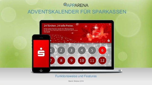 ADVENTSKALENDER FÜR SPARKASSEN  Funktionsweise und Features  Stand: Oktober 2014  www.app-arena.com | +49 (0)221 – 292 044...