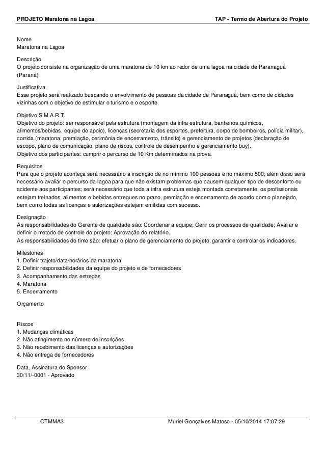 PROJETO Maratona na Lagoa TAP - Termo de Abertura do Projeto  Nome  Maratona na Lagoa  Descrição  O projeto consiste na or...