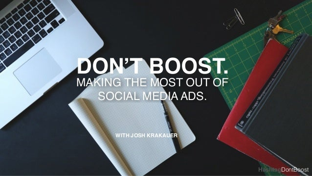 HashtagDontBoost  DON'T BOOST.  MAKING THE MOST OUT OF !  SOCIAL MEDIA ADS.  WITH JOSH KRAKAUER