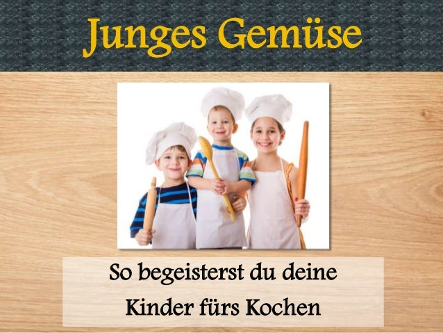 Junges Gemüse So begeisterst du deine Kinder fürs Kochen