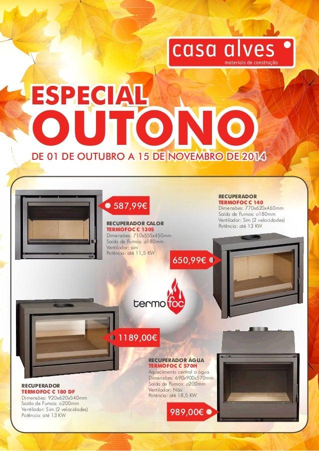 ESPECIAL  OUTONO  DE 01 DE OUTUBRO A 15 DE NOVEMBRO DE 2014  RECUPERADOR CALOR  TERMOFOC C 130S  Dimensões: 710x555x450mm ...