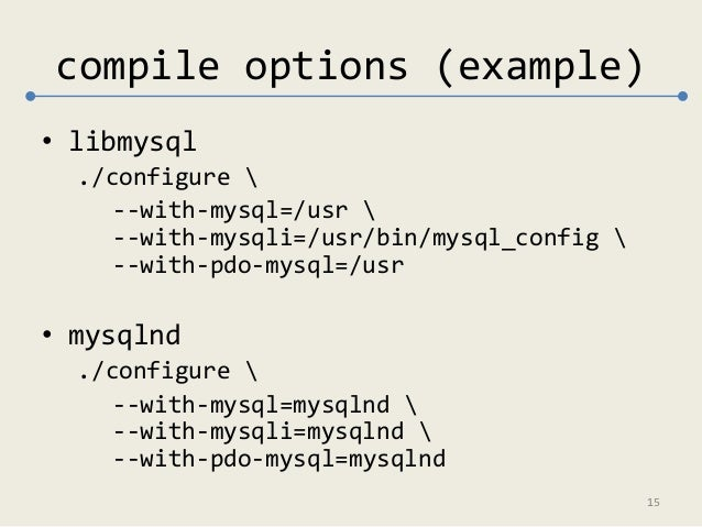 compile options (example)  • libmysql  ./configure   --with-mysql=/usr   --with-mysqli=/usr/bin/mysql_config   --with-pdo-...