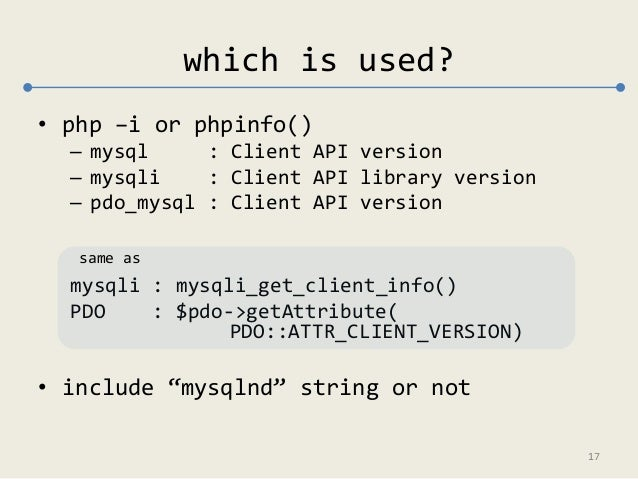 which is used?  • php –i or phpinfo()  – mysql : Client API version  – mysqli : Client API library version  – pdo_mysql : ...
