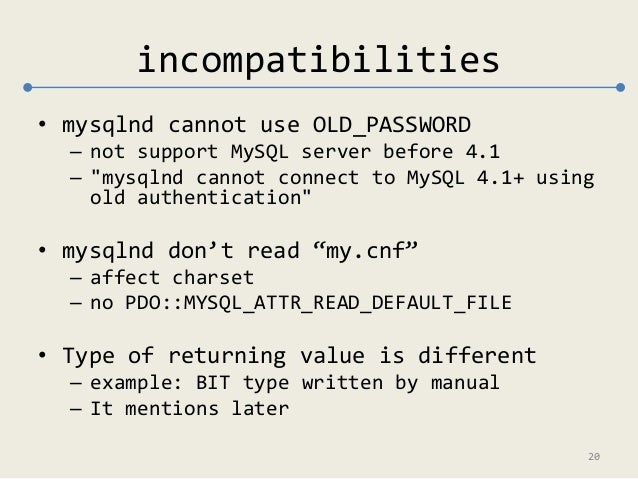 """incompatibilities  • mysqlnd cannot use OLD_PASSWORD  – not support MySQL server before 4.1  – """"mysqlnd cannot connect to ..."""