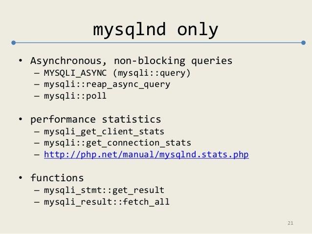mysqlnd only  • Asynchronous, non-blocking queries  – MYSQLI_ASYNC (mysqli::query)  – mysqli::reap_async_query  – mysqli::...