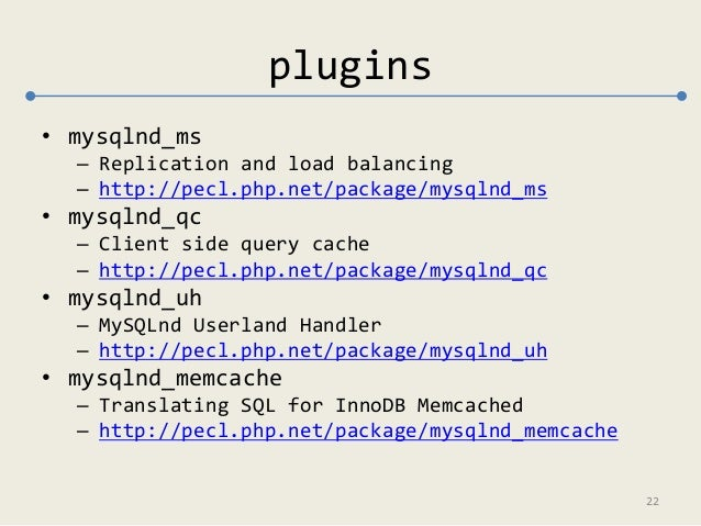 plugins  • mysqlnd_ms  – Replication and load balancing  – http://pecl.php.net/package/mysqlnd_ms  • mysqlnd_qc  – Client ...