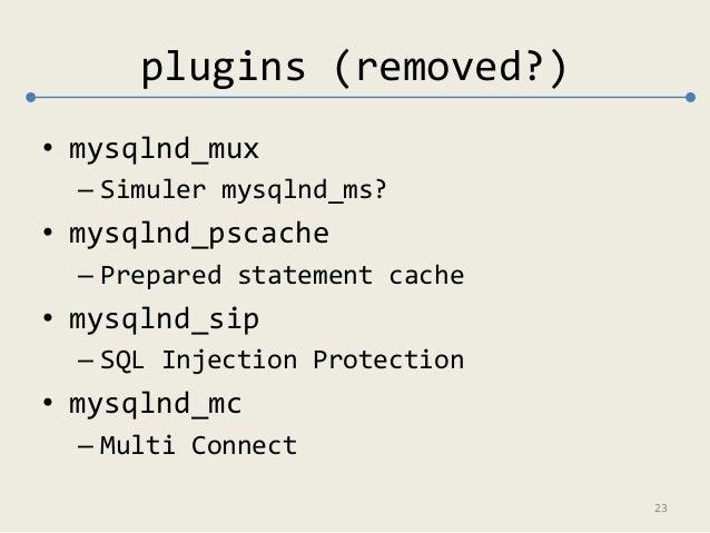 plugins (removed?)  • mysqlnd_mux  – Simuler mysqlnd_ms?  • mysqlnd_pscache  – Prepared statement cache  • mysqlnd_sip  – ...
