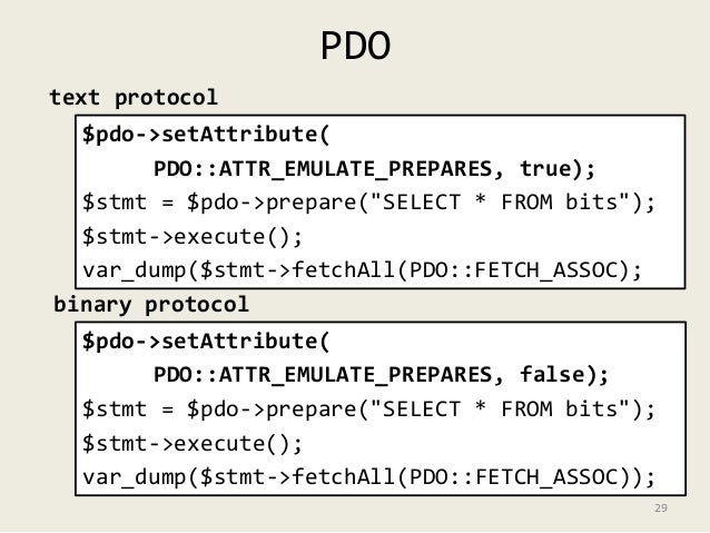 "PDO  text protocol  $pdo->setAttribute(  PDO::ATTR_EMULATE_PREPARES, true);  $stmt = $pdo->prepare(""SELECT * FROM bits""); ..."