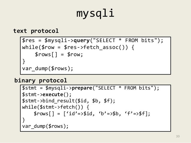 """mysqli  text protocol  $res = $mysqli->query(""""SELECT * FROM bits"""");  while($row = $res->fetch_assoc()) {  $rows[] = $row; ..."""