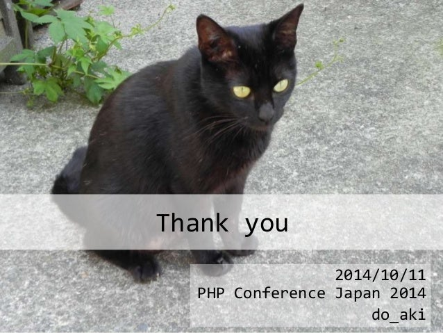 Thank you  2014/10/11  PHP Conference Japan 2014  do_aki  49