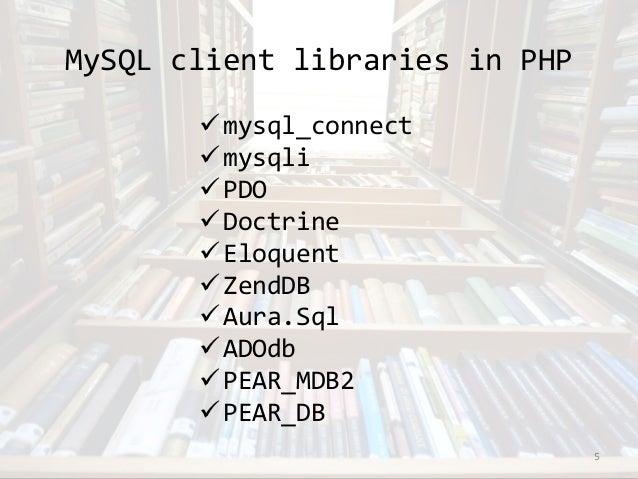 MySQL client libraries in PHP  mysql_connect  mysqli  PDO  Doctrine  Eloquent  ZendDB  Aura.Sql  ADOdb  PEAR_MDB2...
